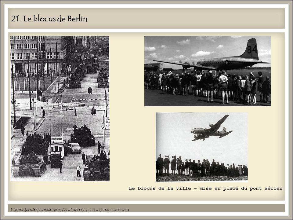 21. Le blocus de Berlin Histoire des relations internationales – 1945 à nos jours – Christopher Goscha Le blocus de la ville – mise en place du pont a