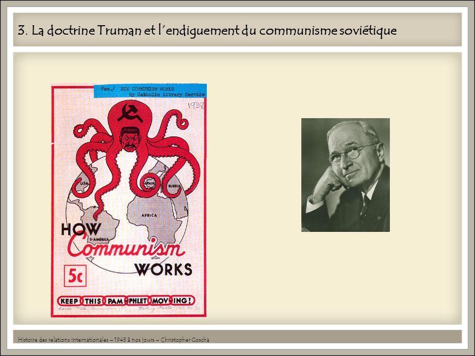 3. La doctrine Truman et lendiguement du communisme soviétique Histoire des relations internationales – 1945 à nos jours – Christopher Goscha