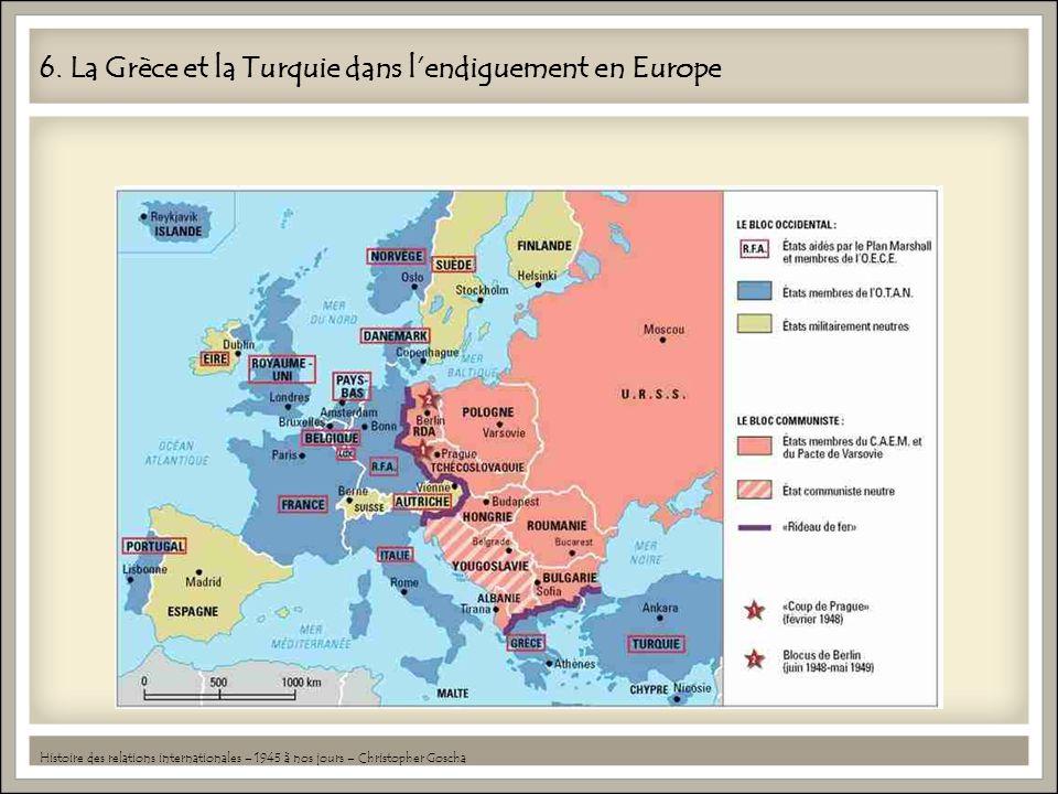 6. La Grèce et la Turquie dans lendiguement en Europe Histoire des relations internationales – 1945 à nos jours – Christopher Goscha