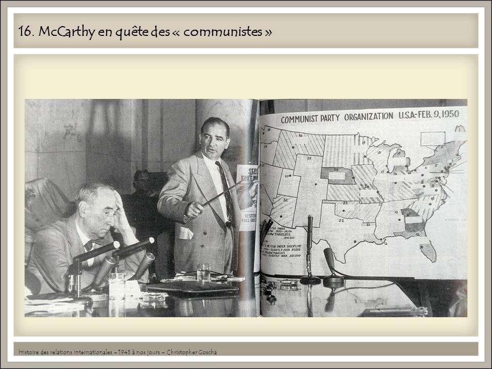 16. McCarthy en quête des « communistes » Histoire des relations internationales – 1945 à nos jours – Christopher Goscha