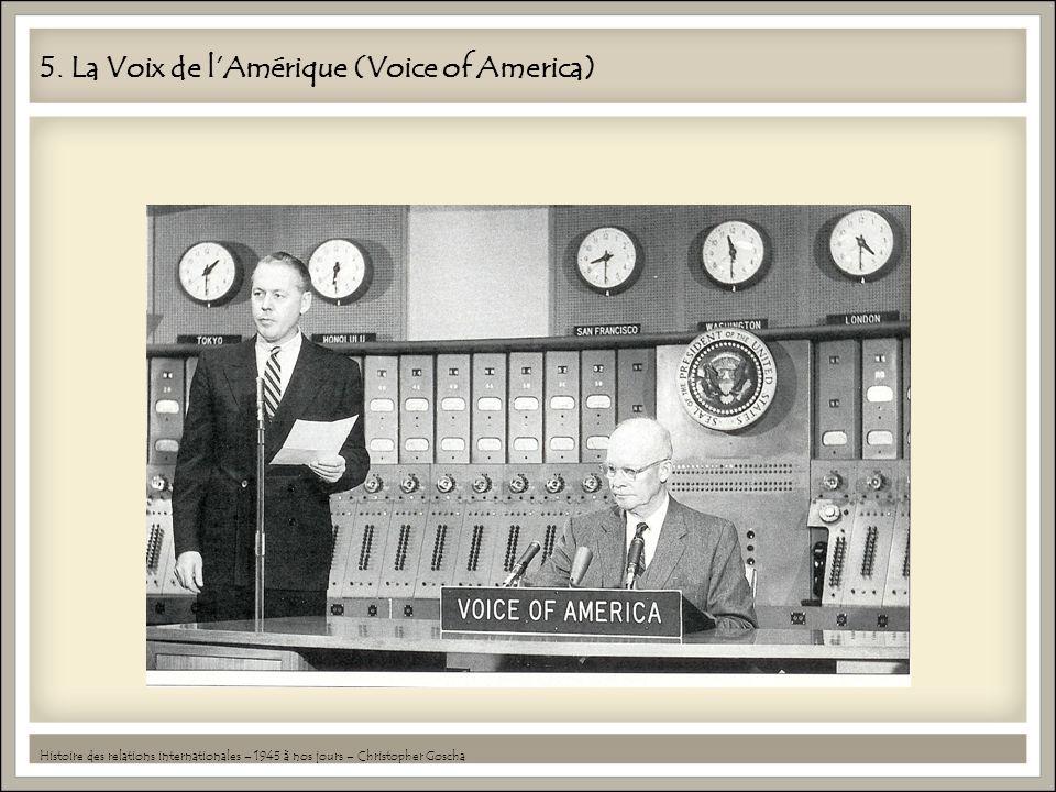 5. La Voix de lAmérique (Voice of America) Histoire des relations internationales – 1945 à nos jours – Christopher Goscha
