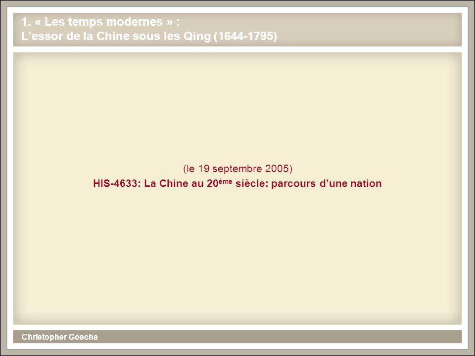Christopher Goscha (le 19 septembre 2005) HIS-4633: La Chine au 20 ème siècle: parcours dune nation 1. « Les temps modernes » : Lessor de la Chine sou
