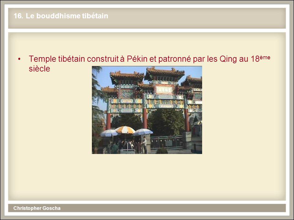 Christopher Goscha 16. Le bouddhisme tibétain Temple tibétain construit à Pékin et patronné par les Qing au 18 ème siècle