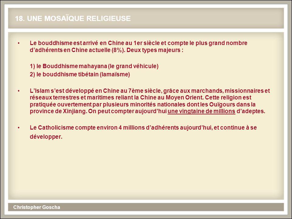 Christopher Goscha 18. UNE MOSAÏQUE RELIGIEUSE Le bouddhisme est arrivé en Chine au 1er siècle et compte le plus grand nombre dadhérents en Chine actu