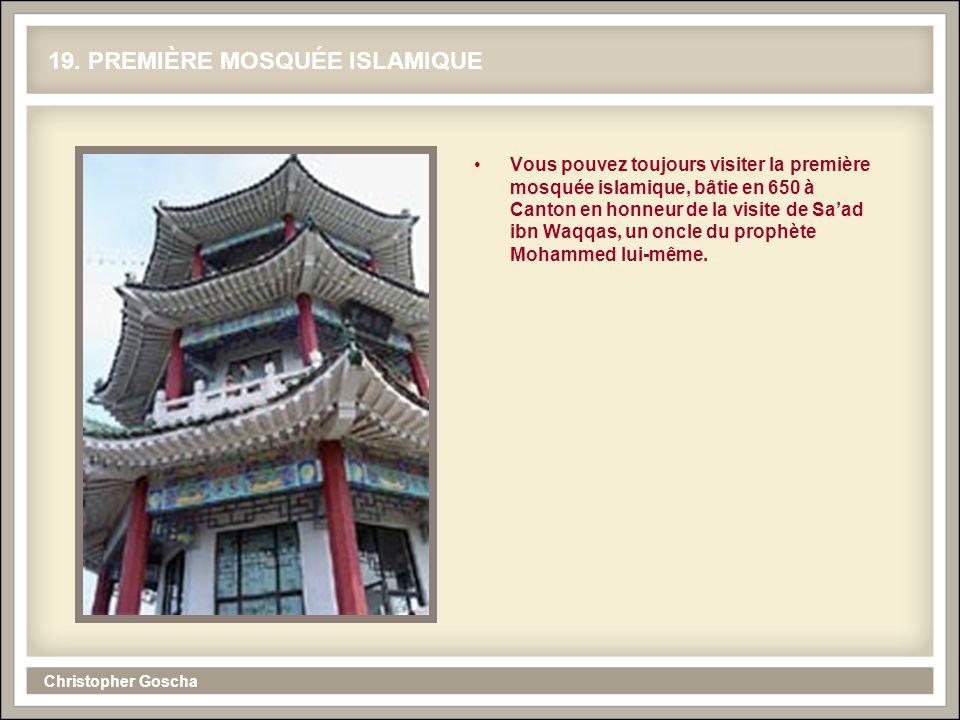 Christopher Goscha 19. PREMIÈRE MOSQUÉE ISLAMIQUE Vous pouvez toujours visiter la première mosquée islamique, bâtie en 650 à Canton en honneur de la v