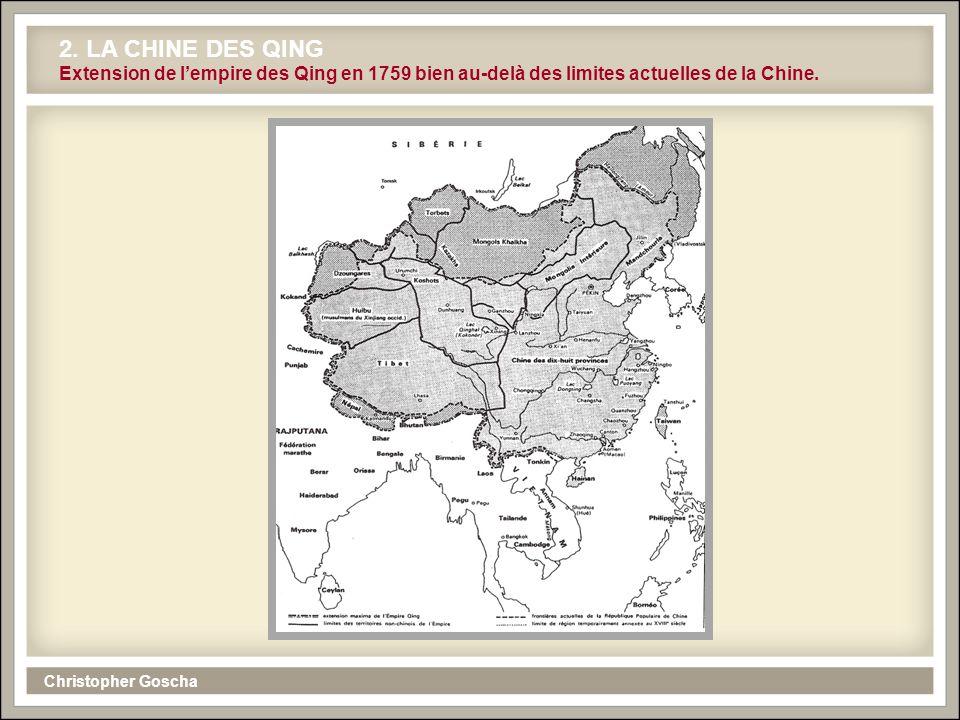 Christopher Goscha 2. LA CHINE DES QING Extension de lempire des Qing en 1759 bien au-delà des limites actuelles de la Chine.