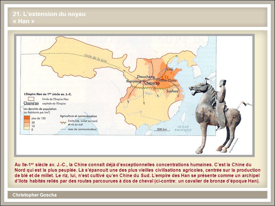 Christopher Goscha 21. Lextension du noyau « Han » Au IIe-1 er siècle av. J.-C., la Chine connaît déjà dexceptionnelles concentrations humaines. Cest