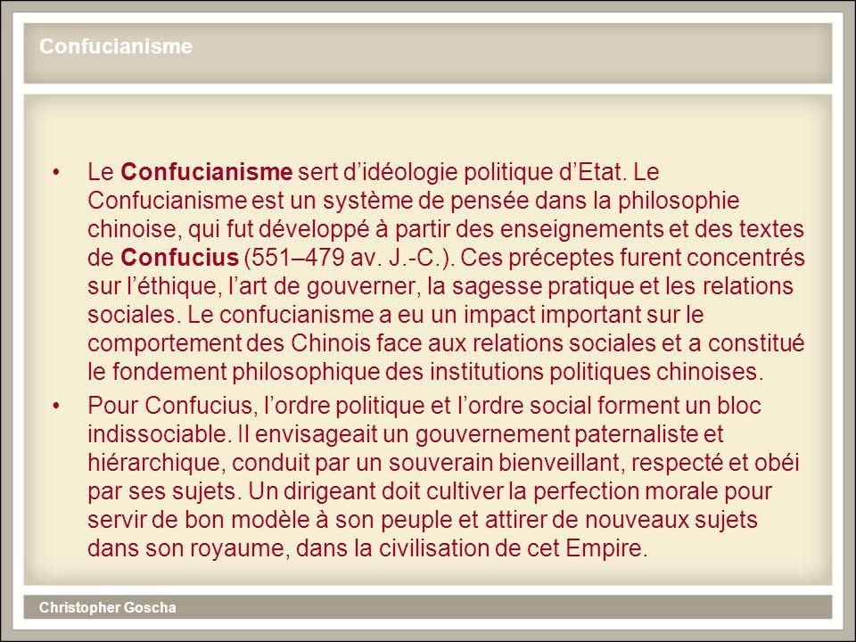 Christopher Goscha Confucianisme Le Confucianisme sert didéologie politique dEtat. Le Confucianisme est un système de pensée dans la philosophie chino