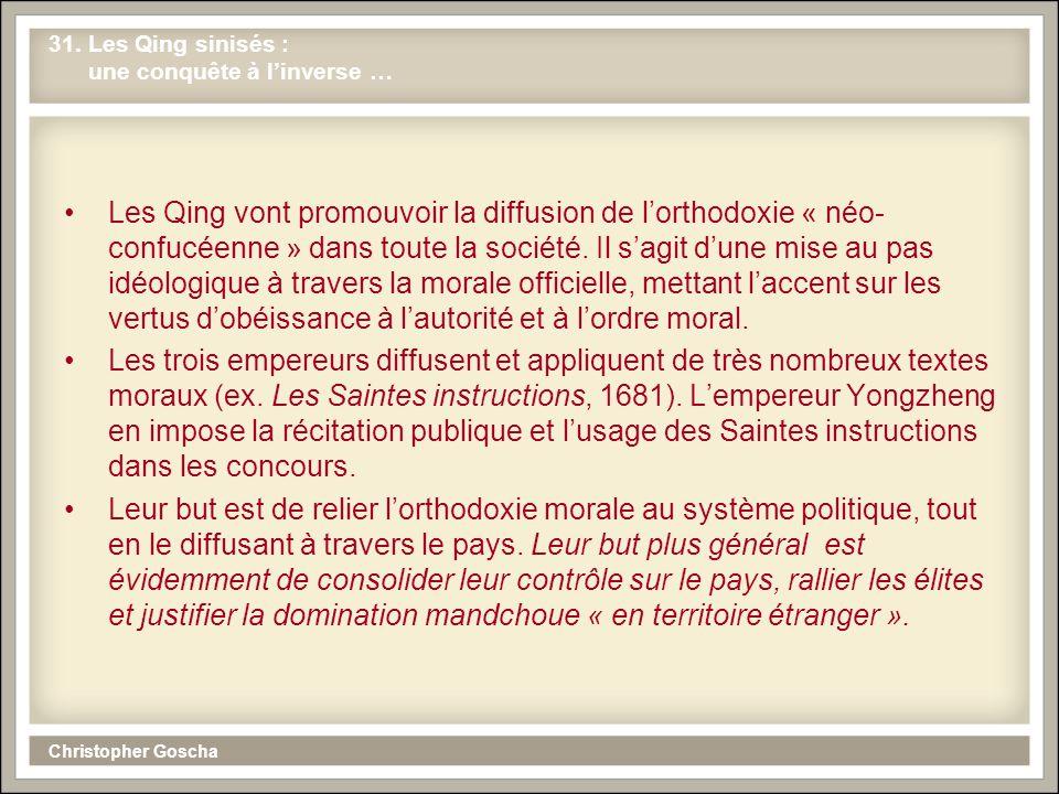 Christopher Goscha 31. Les Qing sinisés : une conquête à linverse … Les Qing vont promouvoir la diffusion de lorthodoxie « néo- confucéenne » dans tou