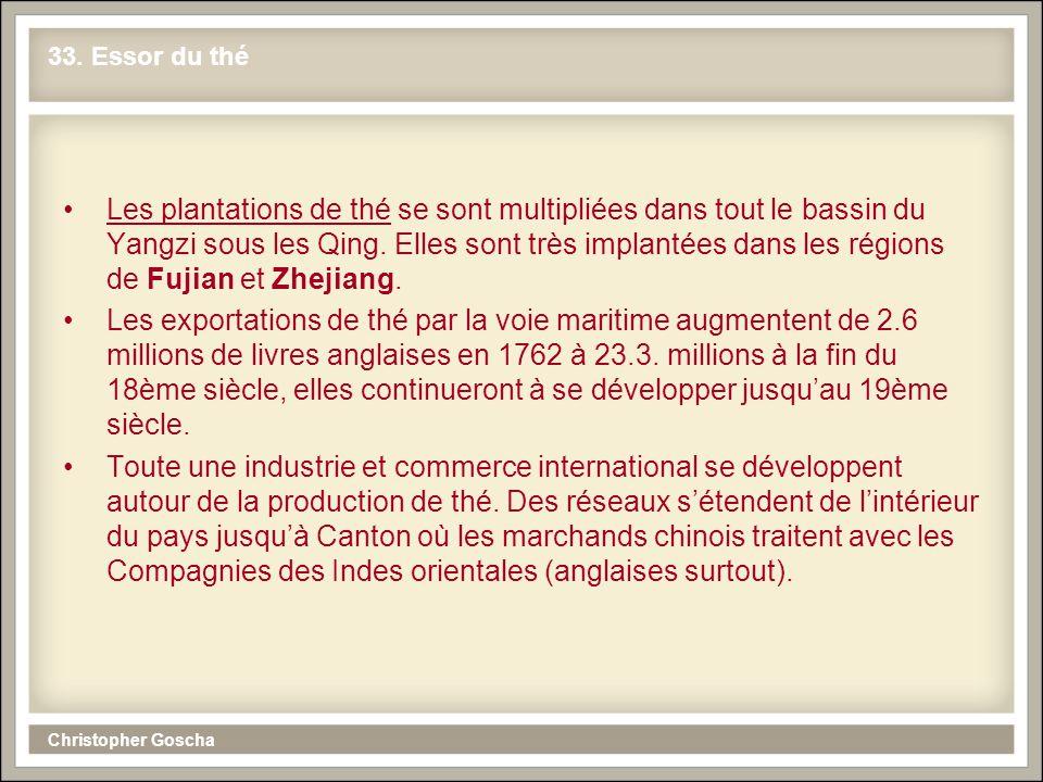 Christopher Goscha 33. Essor du thé Les plantations de thé se sont multipliées dans tout le bassin du Yangzi sous les Qing. Elles sont très implantées