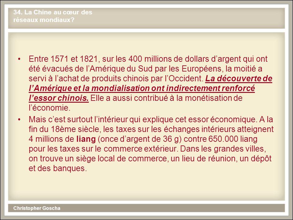 Christopher Goscha 34. La Chine au cœur des réseaux mondiaux? Entre 1571 et 1821, sur les 400 millions de dollars dargent qui ont été évacués de lAmér