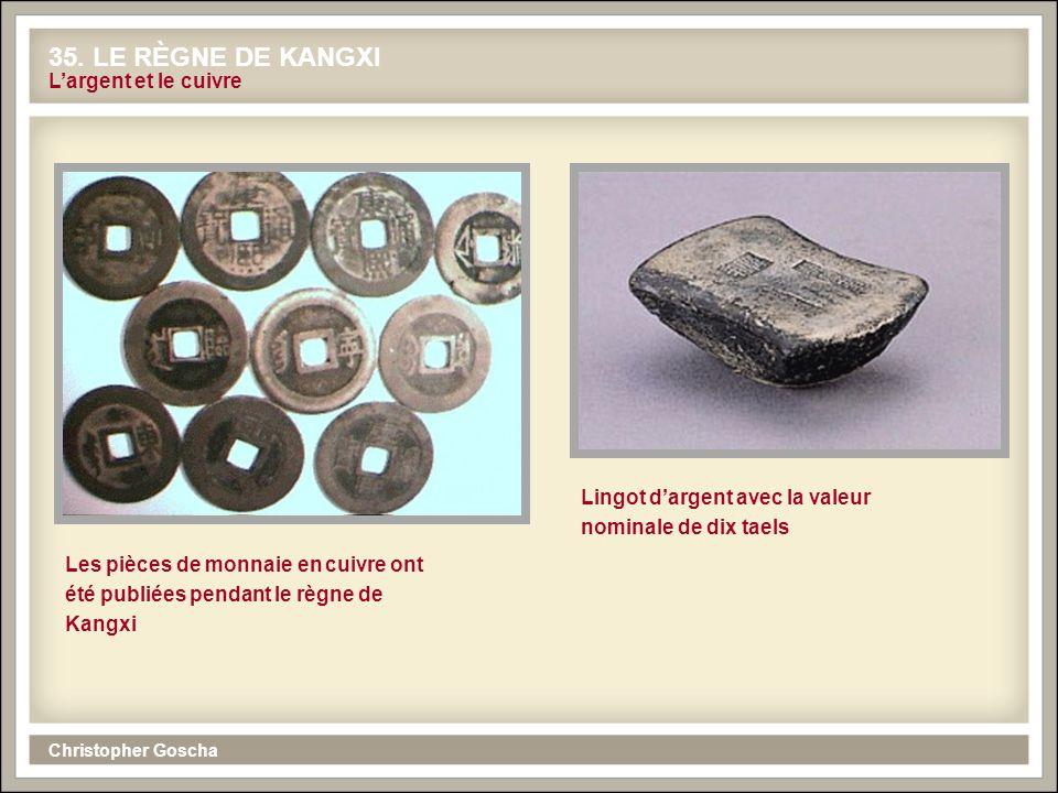 Christopher Goscha 35. LE RÈGNE DE KANGXI Les pièces de monnaie en cuivre ont été publiées pendant le règne de Kangxi Lingot dargent avec la valeur no