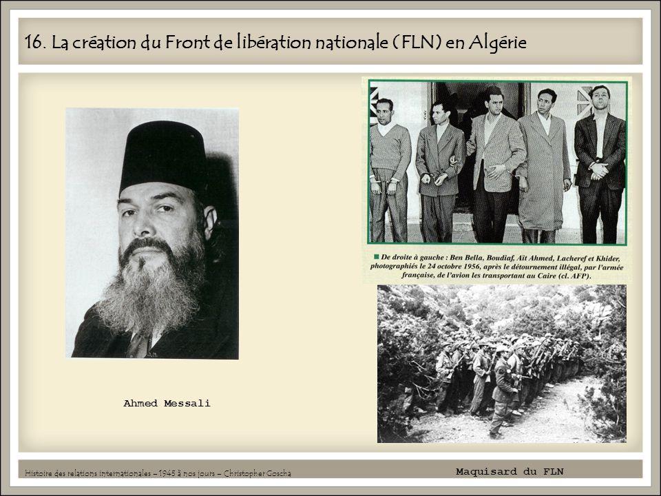 16. La création du Front de libération nationale (FLN) en Algérie Histoire des relations internationales – 1945 à nos jours – Christopher Goscha Maqui