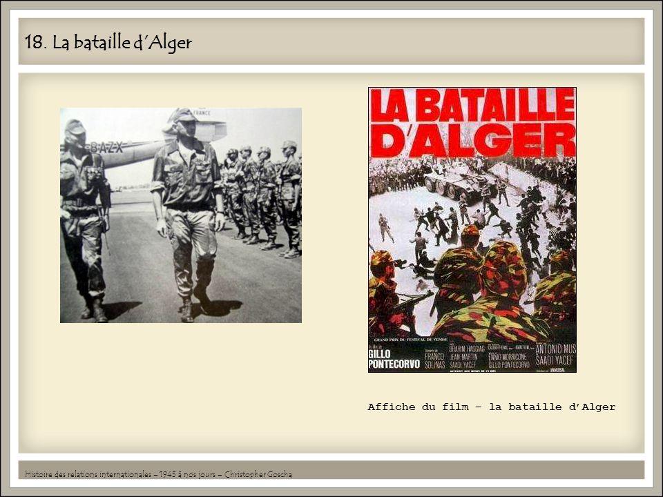 18. La bataille dAlger Histoire des relations internationales – 1945 à nos jours – Christopher Goscha Affiche du film – la bataille dAlger