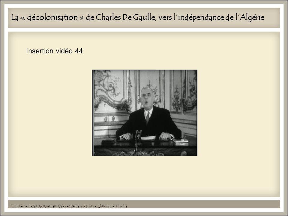 La « décolonisation » de Charles De Gaulle, vers lindépendance de lAlgérie Histoire des relations internationales – 1945 à nos jours – Christopher Gos