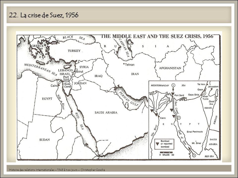 22. La crise de Suez, 1956 Histoire des relations internationales – 1945 à nos jours – Christopher Goscha