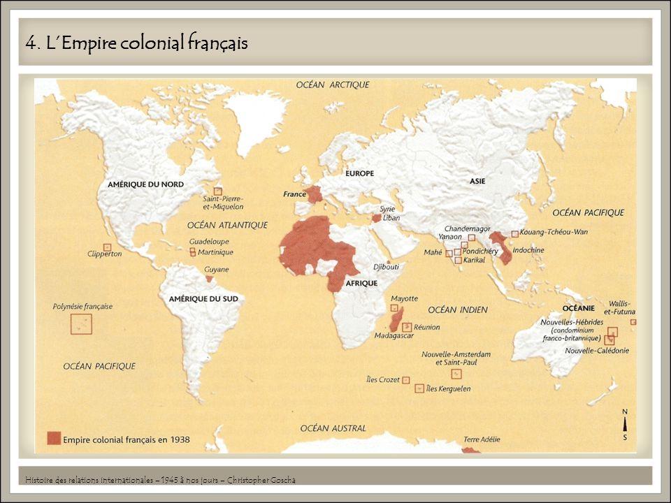 4. LEmpire colonial français Histoire des relations internationales – 1945 à nos jours – Christopher Goscha