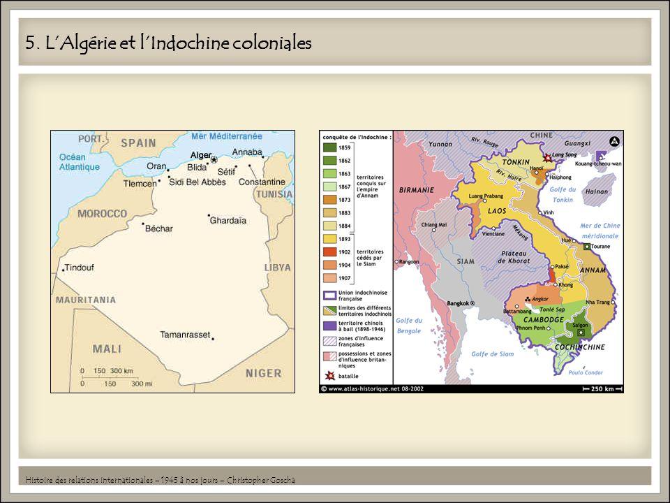 5. LAlgérie et lIndochine coloniales Histoire des relations internationales – 1945 à nos jours – Christopher Goscha