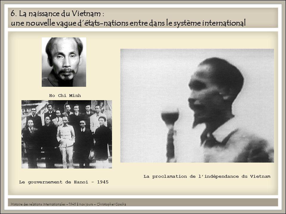 6. La naissance du Vietnam : une nouvelle vague détats-nations entre dans le système international Histoire des relations internationales – 1945 à nos