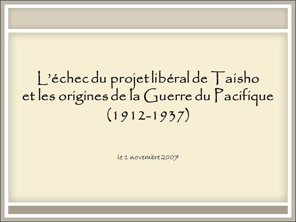 Léchec du projet libéral de Taisho et les origines de la Guerre du Pacifique (1912-1937) le 1 novembre 2007