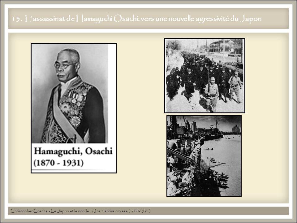 13. Lassassinat de Hamaguchi Osachi: vers une nouvelle agressivité du Japon Christopher Goscha - Le Japon et le monde : Une histoire croisée (1600-199