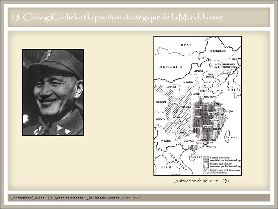 15. Chiang Kaishek et la position stratégique de la Mandchourie Christopher Goscha - Le Japon et le monde : Une histoire croisée (1600-1991) La situat