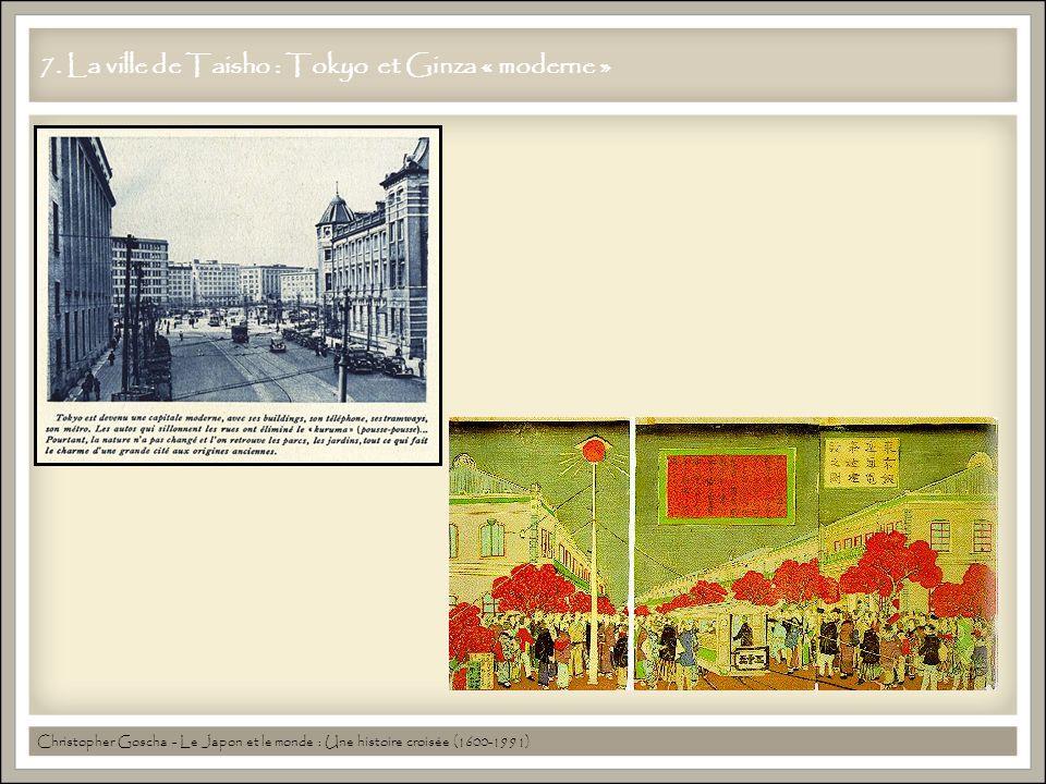 7. La ville de Taisho : Tokyo et Ginza « moderne » Christopher Goscha - Le Japon et le monde : Une histoire croisée (1600-1991)