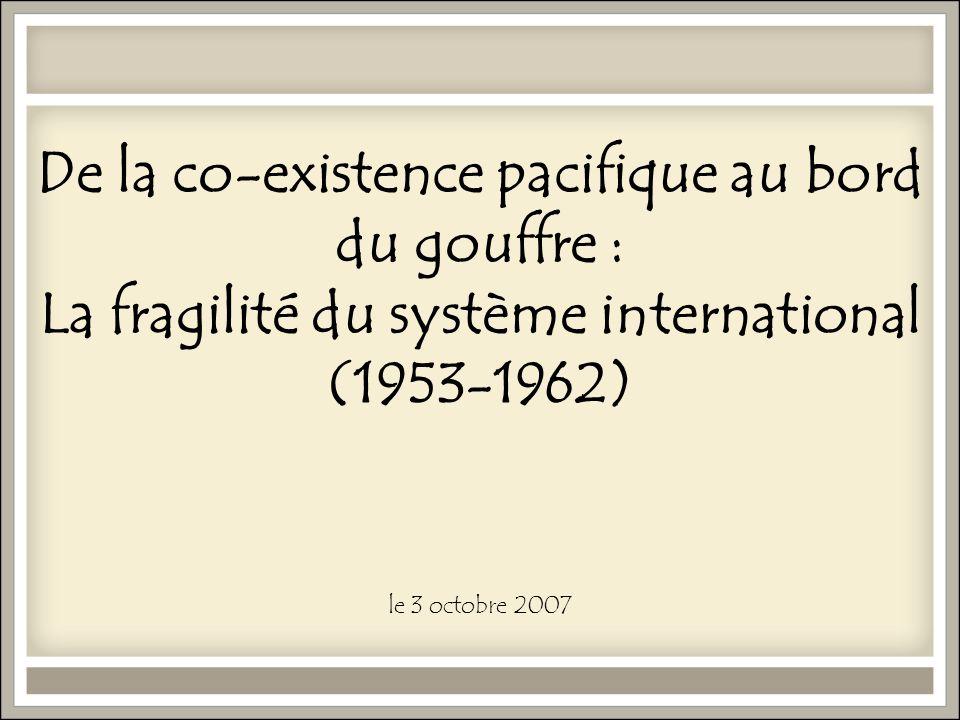 De la co-existence pacifique au bord du gouffre : La fragilité du système international (1953-1962) le 3 octobre 2007