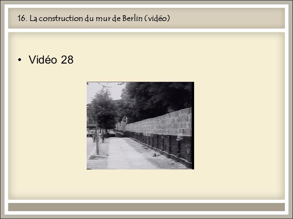 16. La construction du mur de Berlin (vidéo) Vidéo 28