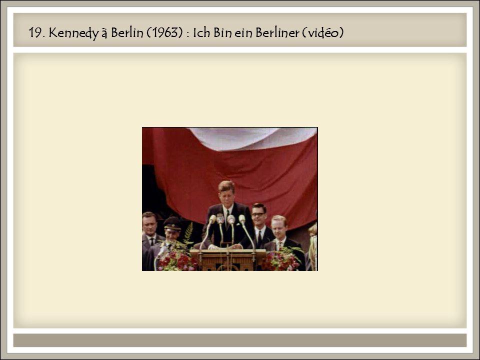 19. Kennedy à Berlin (1963) : Ich Bin ein Berliner (vidéo)