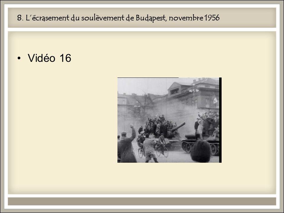 8. Lécrasement du soulèvement de Budapest, novembre 1956 Vidéo 16