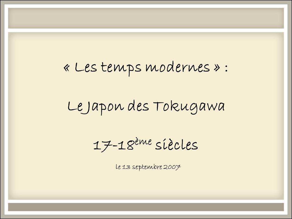 « Les temps modernes » : Le Japon des Tokugawa 17-18 ème siècles le 13 septembre 2007