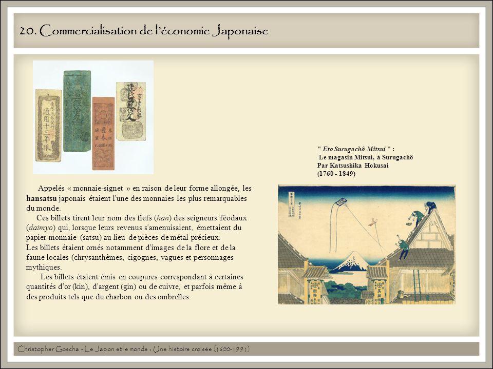 20. Commercialisation de léconomie Japonaise Appelés « monnaie-signet » en raison de leur forme allongée, les hansatsu japonais étaient l'une des monn