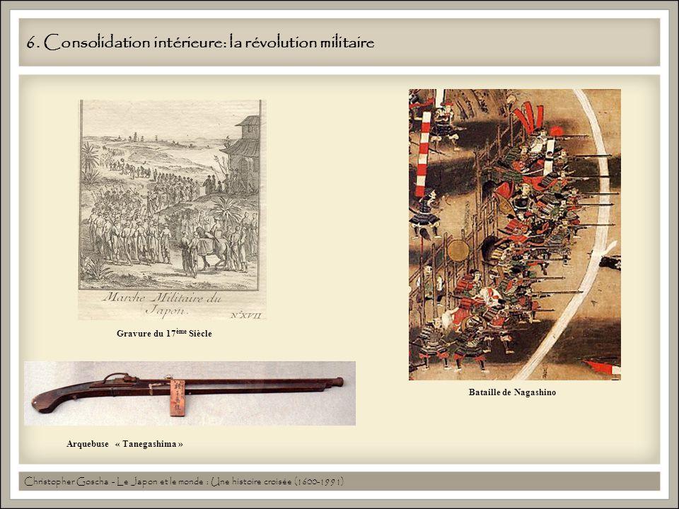6. Consolidation intérieure: la révolution militaire Arquebuse « Tanegashima » Bataille de Nagashino Gravure du 17 ème Siècle Christopher Goscha - Le