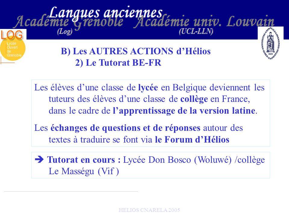 HELIOS CNARELA 2005 B) Les AUTRES ACTIONS dHélios 2) Le Tutorat BE-FR Les élèves dune classe de lycée en Belgique deviennent les tuteurs des élèves du
