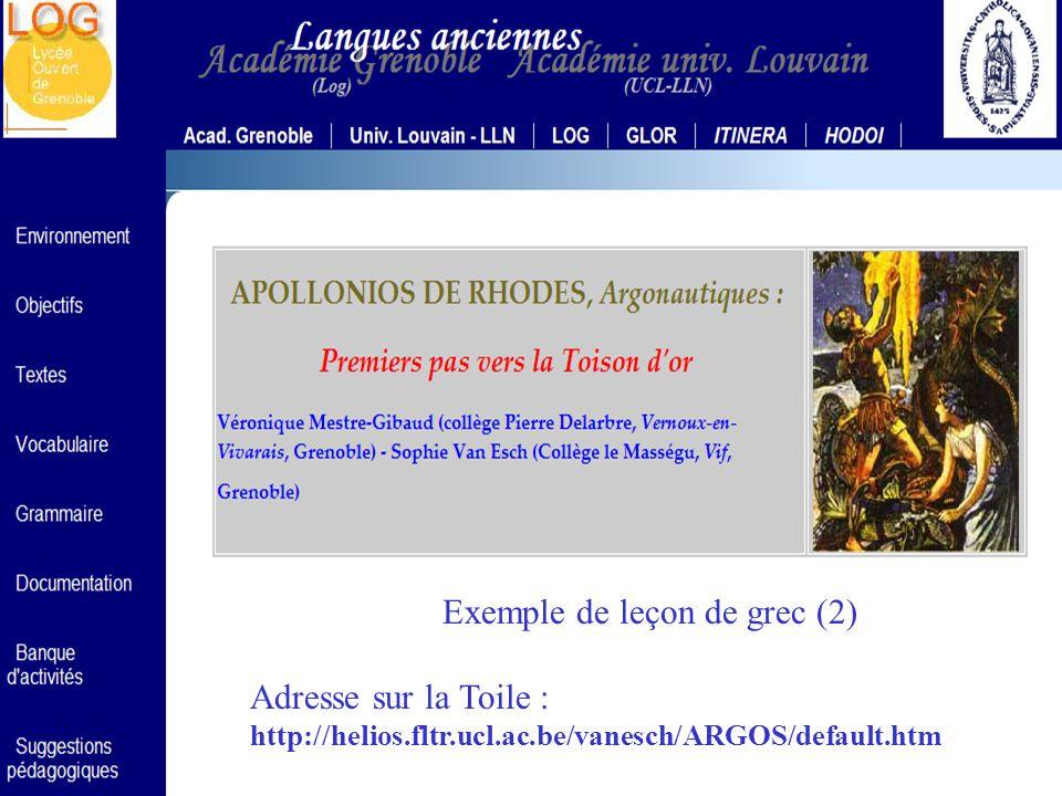 HELIOS CNARELA 2005 Exemple de leçon de grec (1) Adresse sur la Toile : http://helios.fltr.ucl.ac.be/vanesch/PLATON/default.htm Exemple de leçon de grec (3) Adresse sur la Toile : http://helios.fltr.ucl.ac.be/vanesch/ESOPE/default.htm