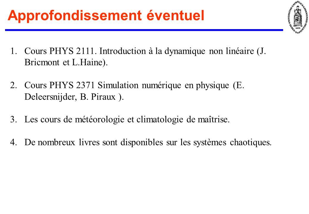 Approfondissement éventuel 1.Cours PHYS 2111. Introduction à la dynamique non linéaire (J. Bricmont et L.Haine). 2.Cours PHYS 2371 Simulation numériqu