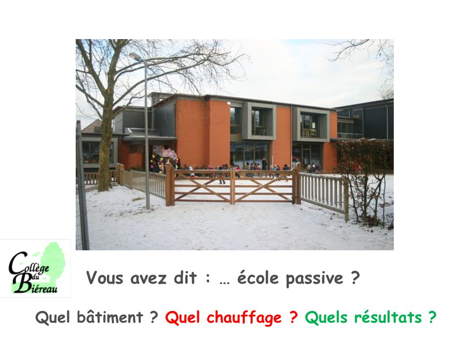 Quel bâtiment Quel chauffage Quels résultats Vous avez dit : … école passive