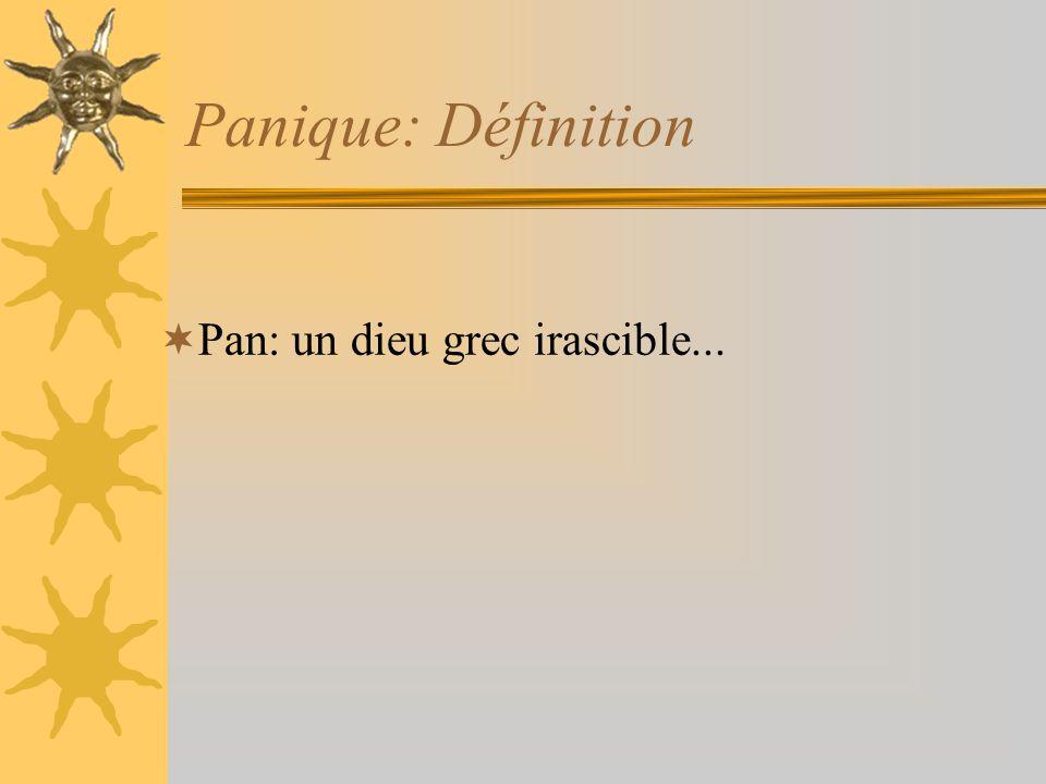 Panique: Définition Pan: un dieu grec irascible...