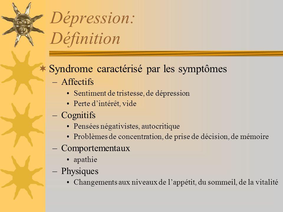 Dépression: Définition Syndrome caractérisé par les symptômes –Affectifs Sentiment de tristesse, de dépression Perte dintérêt, vide –Cognitifs Pensées