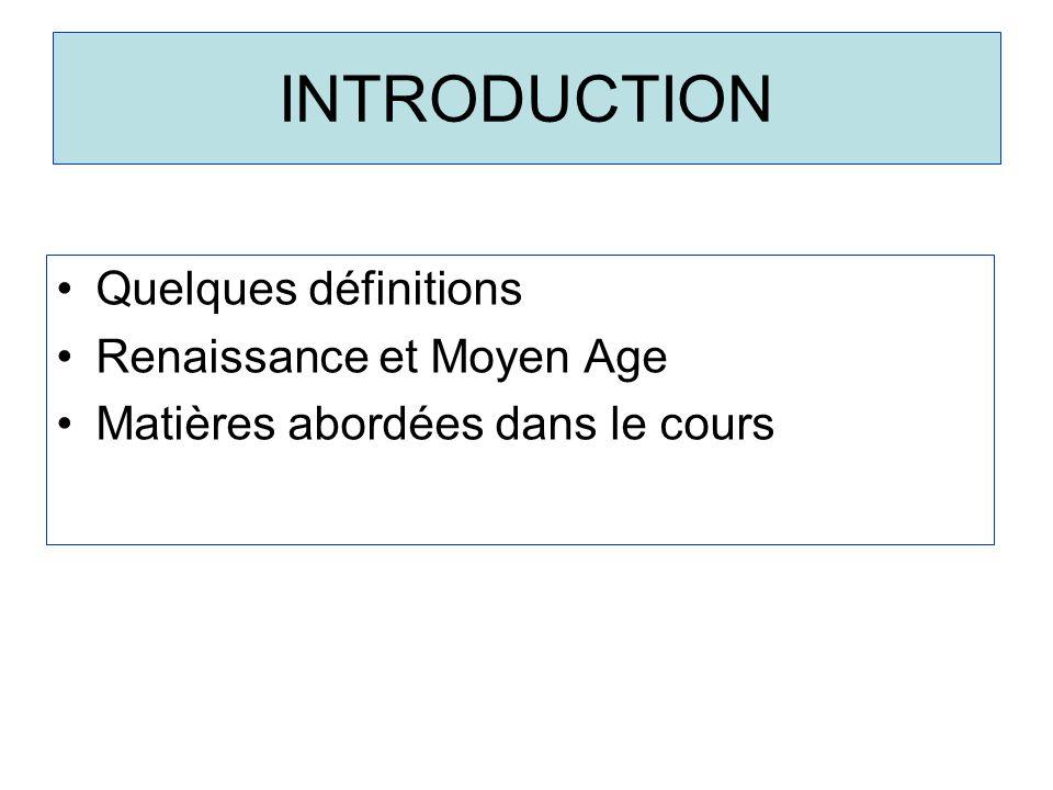 INTRODUCTION Quelques définitions Renaissance et Moyen Age Matières abordées dans le cours