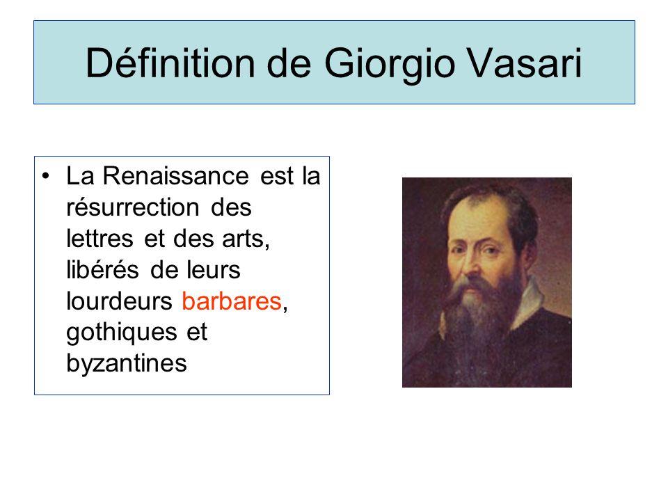 La Renaissance est la résurrection des lettres et des arts, libérés de leurs lourdeurs barbares, gothiques et byzantines Définition de Giorgio Vasari