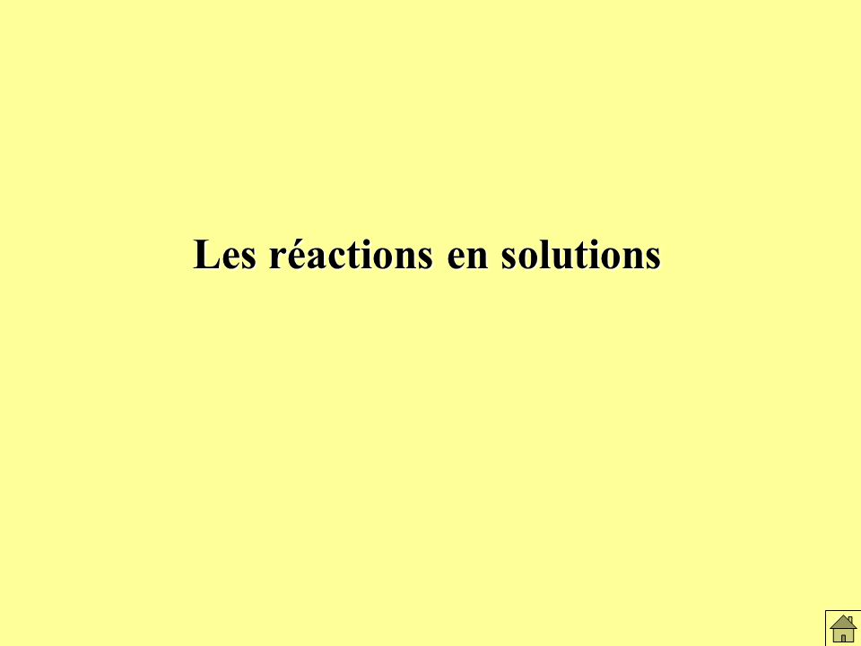 Les réactions en solutions Les réactions en solution