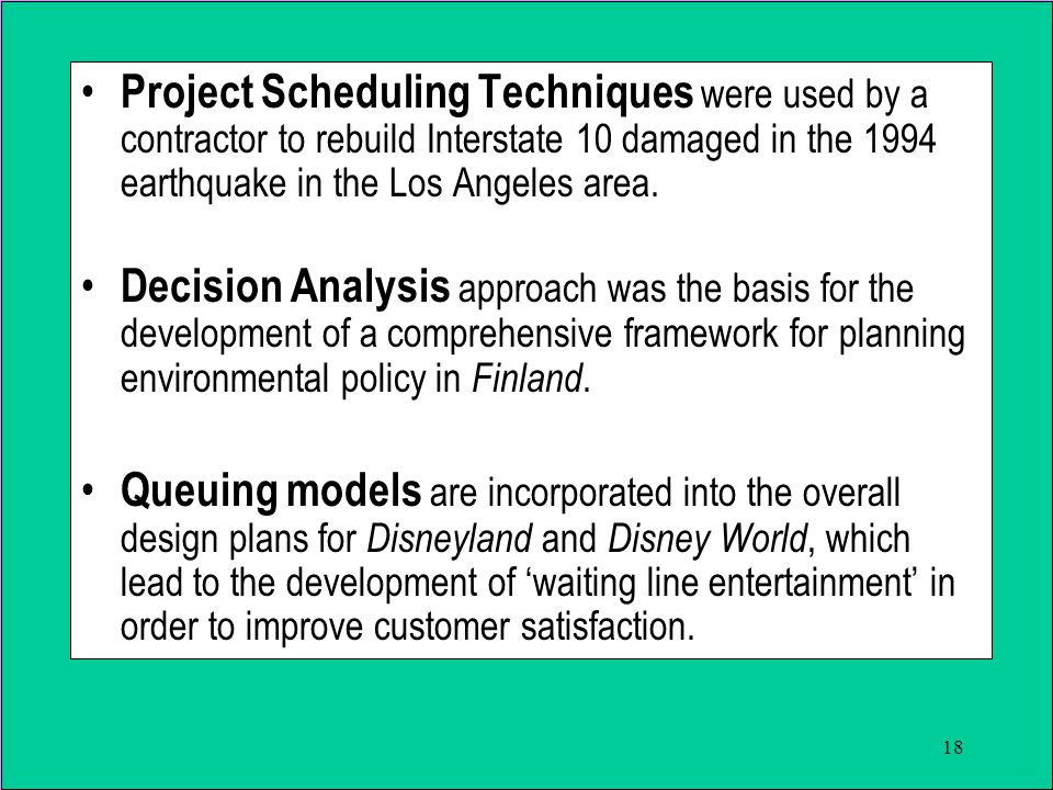 18 Project Scheduling Techniques were used by a contractor to rebuild Interstate 10 damaged in the 1994 earthquake in the Los Angeles area. Decision A