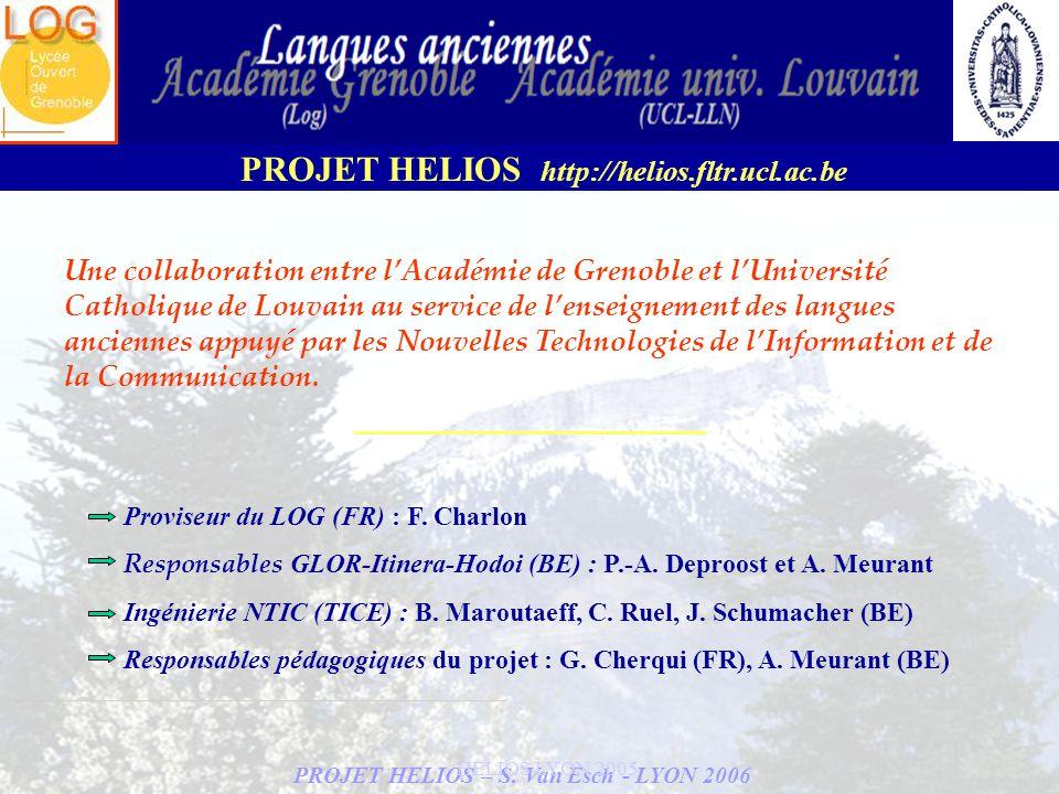 PROJET HELIOS – S. Van Esch - LYON 2006 PROJET HELIOS http://helios.fltr.ucl.ac.be HELIOS LYON 2005