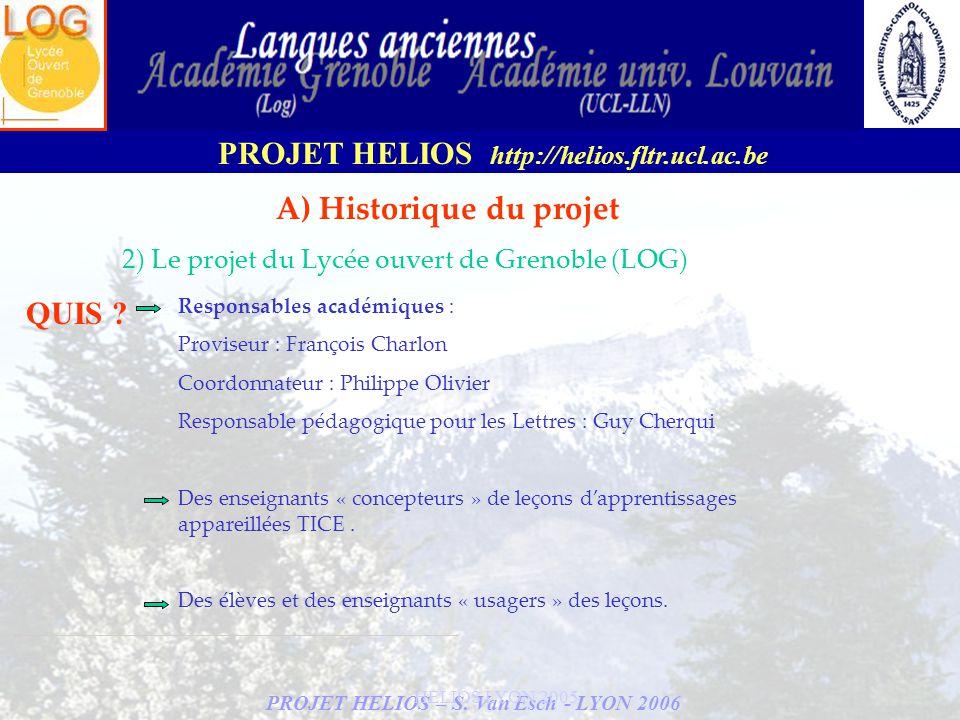 PROJET HELIOS – S. Van Esch - LYON 2006 PROJET HELIOS http://helios.fltr.ucl.ac.be HELIOS LYON 2005 A) Historique du projet 2) Le projet du Lycée ouve