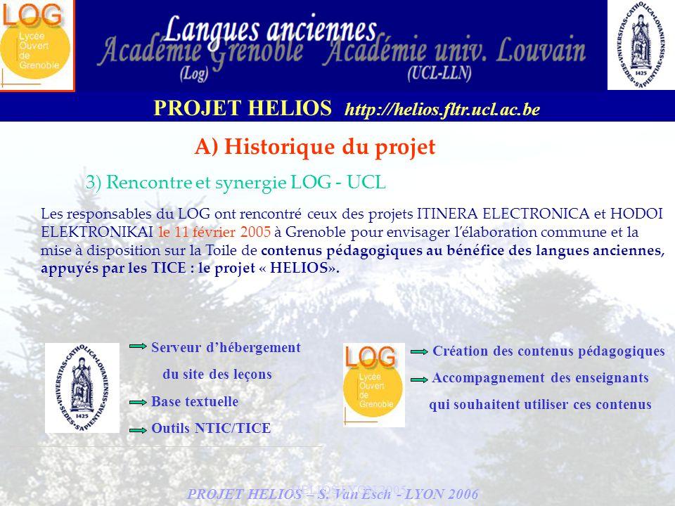 PROJET HELIOS – S. Van Esch - LYON 2006 PROJET HELIOS http://helios.fltr.ucl.ac.be HELIOS LYON 2005 A) Historique du projet 3) Rencontre et synergie L