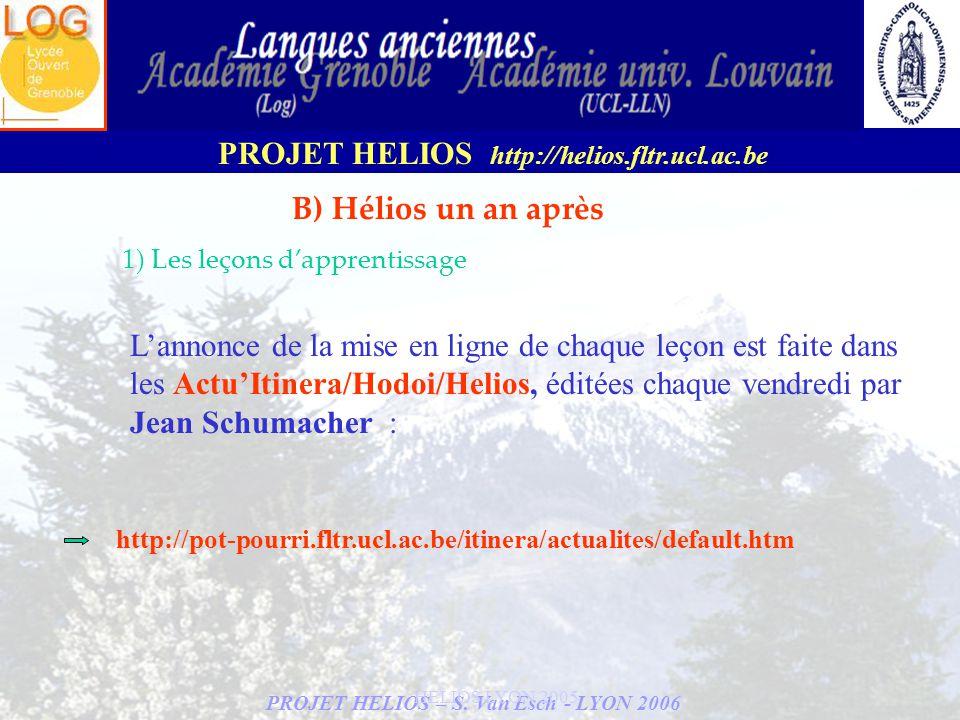 PROJET HELIOS – S. Van Esch - LYON 2006 PROJET HELIOS http://helios.fltr.ucl.ac.be HELIOS LYON 2005 Lannonce de la mise en ligne de chaque leçon est f