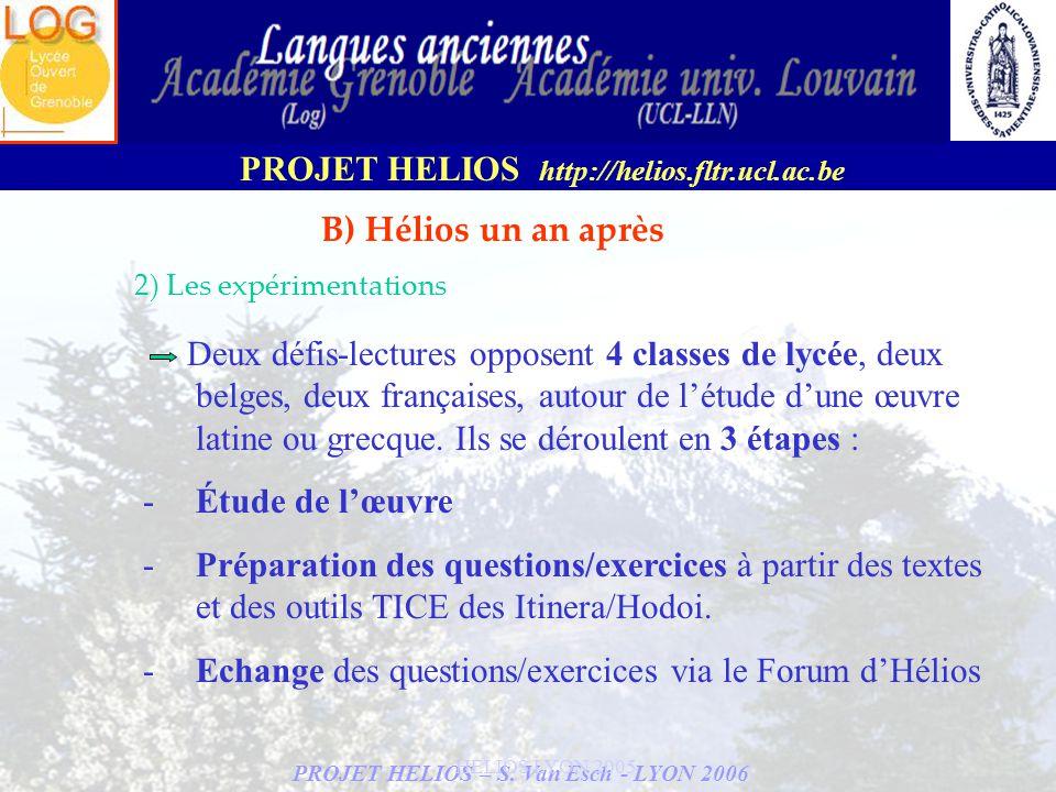 PROJET HELIOS – S. Van Esch - LYON 2006 PROJET HELIOS http://helios.fltr.ucl.ac.be HELIOS LYON 2005 B) Hélios un an après 2) Les expérimentations Deux