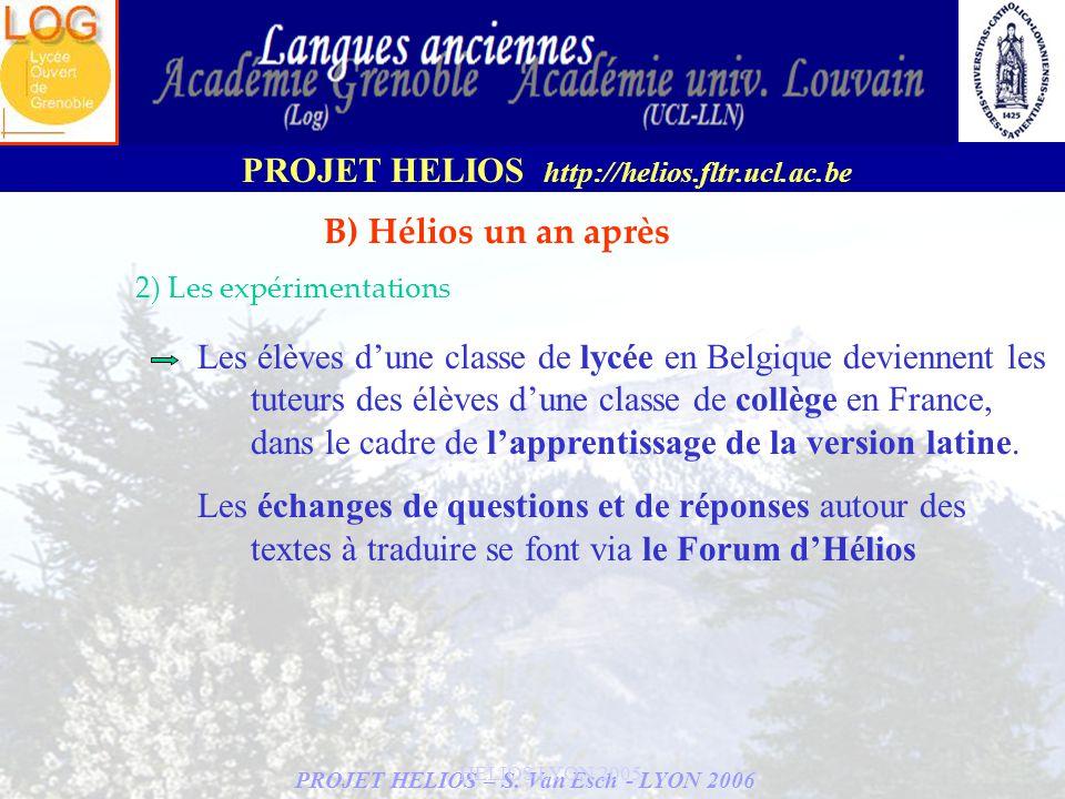 PROJET HELIOS – S. Van Esch - LYON 2006 PROJET HELIOS http://helios.fltr.ucl.ac.be HELIOS LYON 2005 B) Hélios un an après 2) Les expérimentations Les